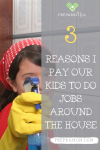 Pin image for 3 Big Reasons I Pay My Kids to do Jobs (not chores) Around the House
